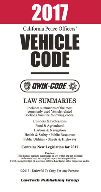 2017 California Vehicle Code QWIK-CODE: Law Summaries